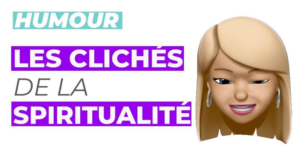 Humour : Clichés et idées reçues de la spiritualité. C'est quoi quelqu'un de spirituel ?