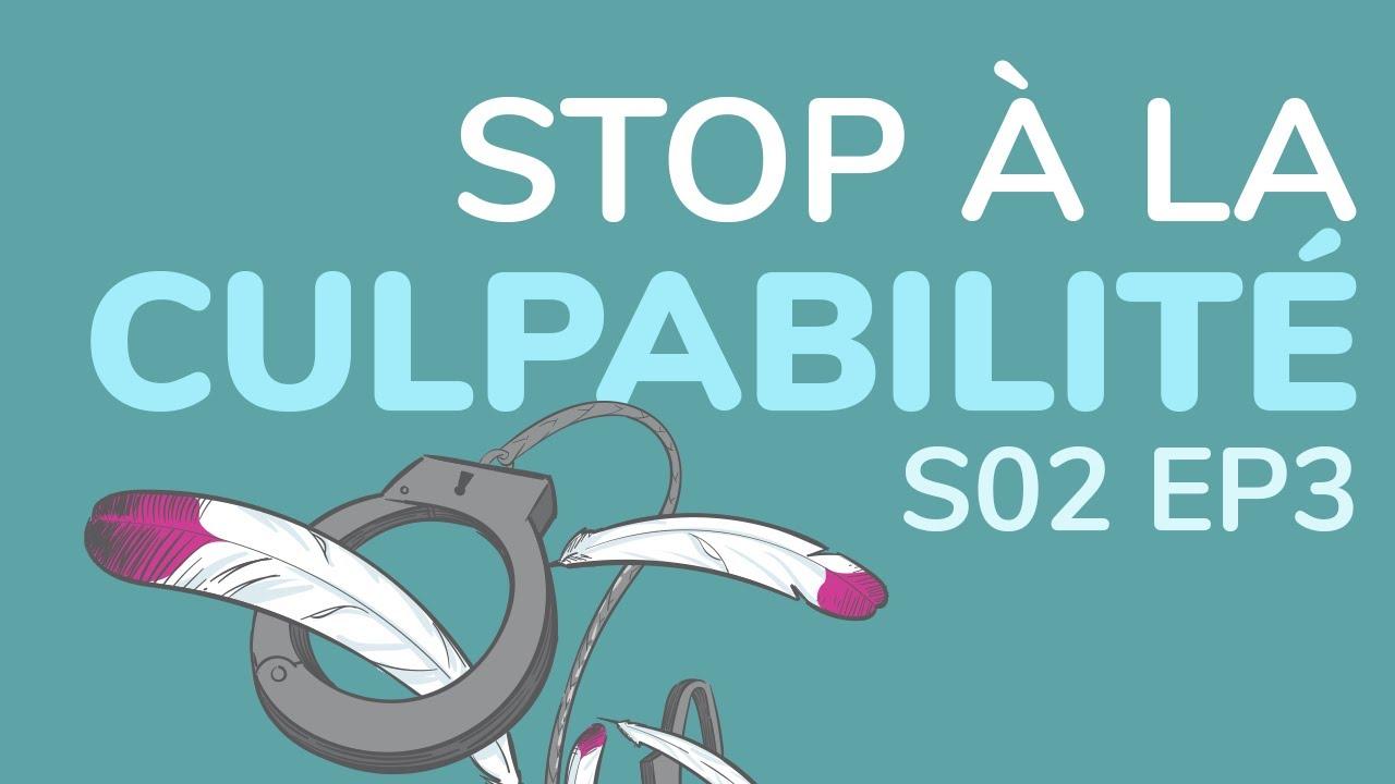Stop à la culpabilité. Comment arrêter de culpabiliser tout le temps ? S2EP3