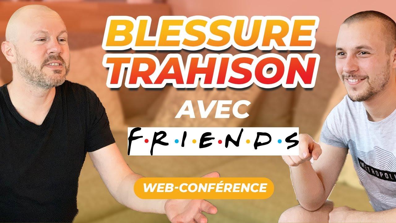 Web-conférence : La blessure de trahison (expliqué grâce à FRIENDS)